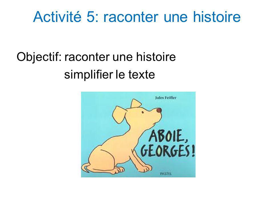 Activité 5: raconter une histoire Objectif: raconter une histoire simplifier le texte