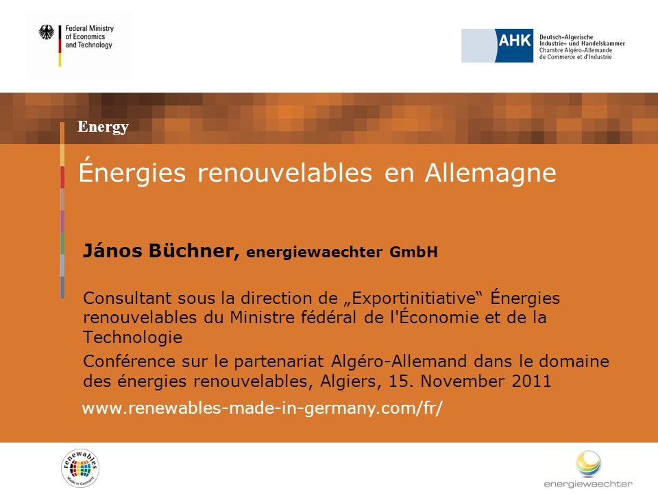 Energy Énergies renouvelables en Allemagne János Büchner, energiewaechter GmbH Consultant sous la direction de Exportinitiative Énergies renouvelables du Ministre fédéral de l Économie et de la Technologie Conférence sur le partenariat Algéro-Allemand dans le domaine des énergies renouvelables, Algiers, 15.