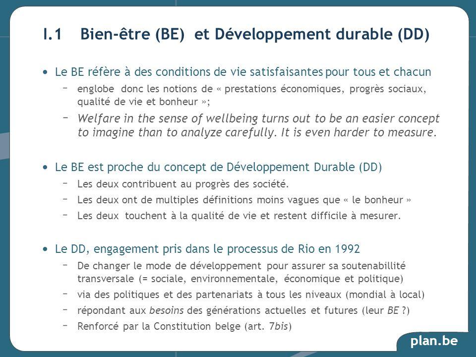 plan.be Le BE réfère à des conditions de vie satisfaisantes pour tous et chacun – englobe donc les notions de « prestations économiques, progrès socia