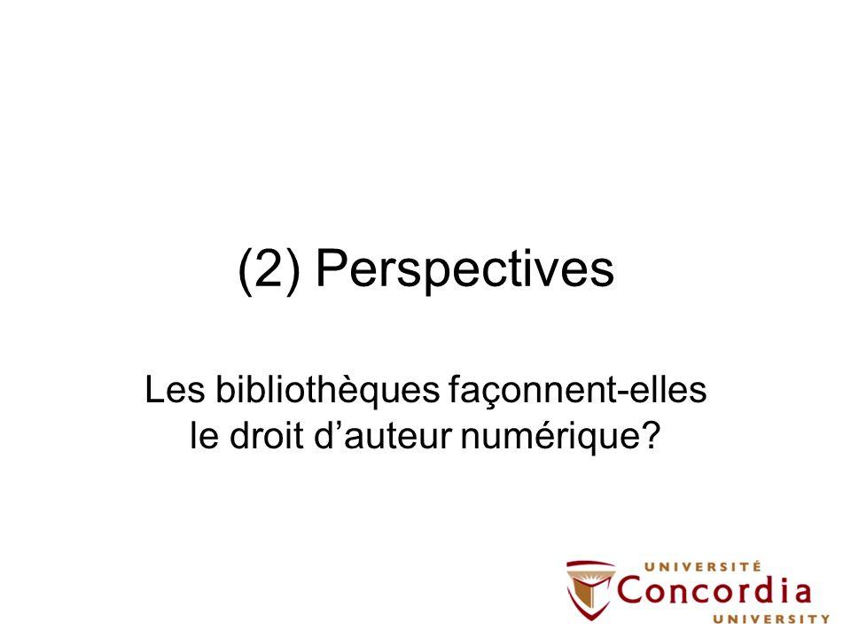 (2) Perspectives Les bibliothèques façonnent-elles le droit dauteur numérique?