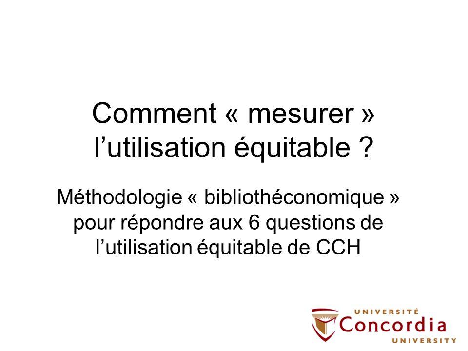 Comment « mesurer » lutilisation équitable ? Méthodologie « bibliothéconomique » pour répondre aux 6 questions de lutilisation équitable de CCH