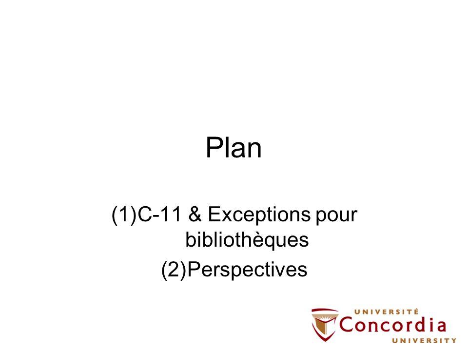 Plan (1)C-11 & Exceptions pour bibliothèques (2)Perspectives