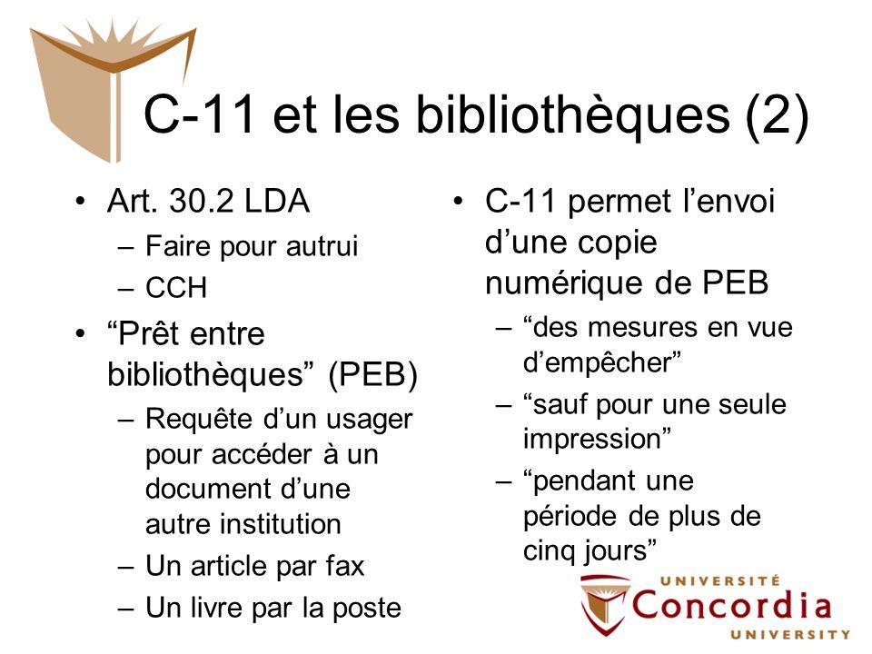 C-11 et les bibliothèques (2) Art. 30.2 LDA –Faire pour autrui –CCH Prêt entre bibliothèques (PEB) –Requête dun usager pour accéder à un document dune