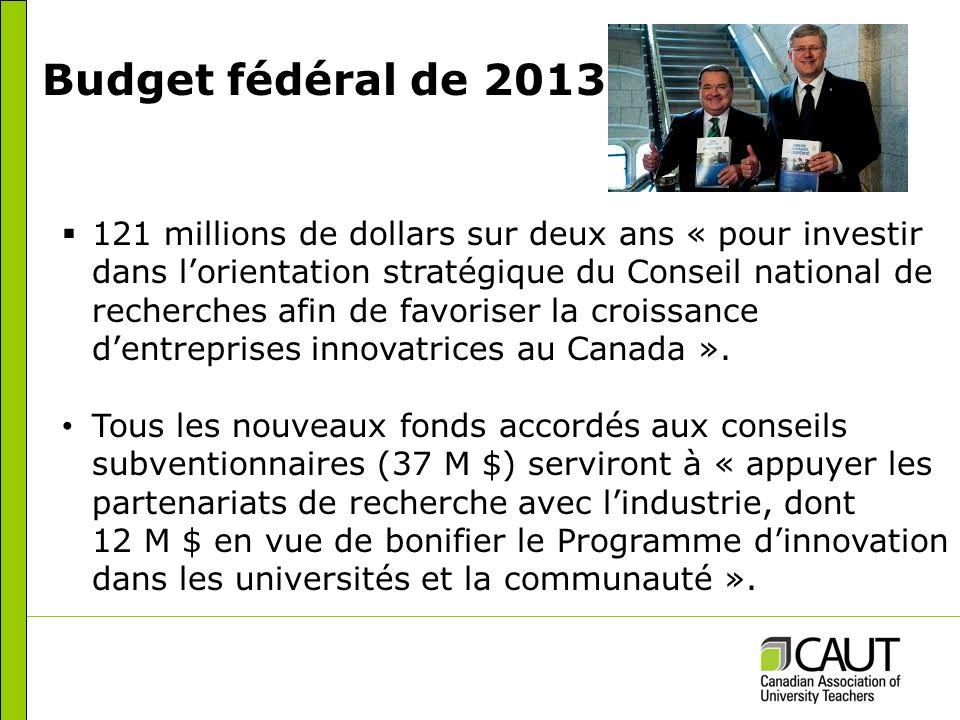 Budget fédéral de 2013 121 millions de dollars sur deux ans « pour investir dans lorientation stratégique du Conseil national de recherches afin de favoriser la croissance dentreprises innovatrices au Canada ».