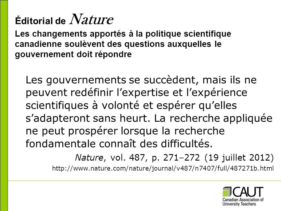 Éditorial de Nature Les changements apportés à la politique scientifique canadienne soulèvent des questions auxquelles le gouvernement doit répondre Les gouvernements se succèdent, mais ils ne peuvent redéfinir lexpertise et lexpérience scientifiques à volonté et espérer quelles sadapteront sans heurt.