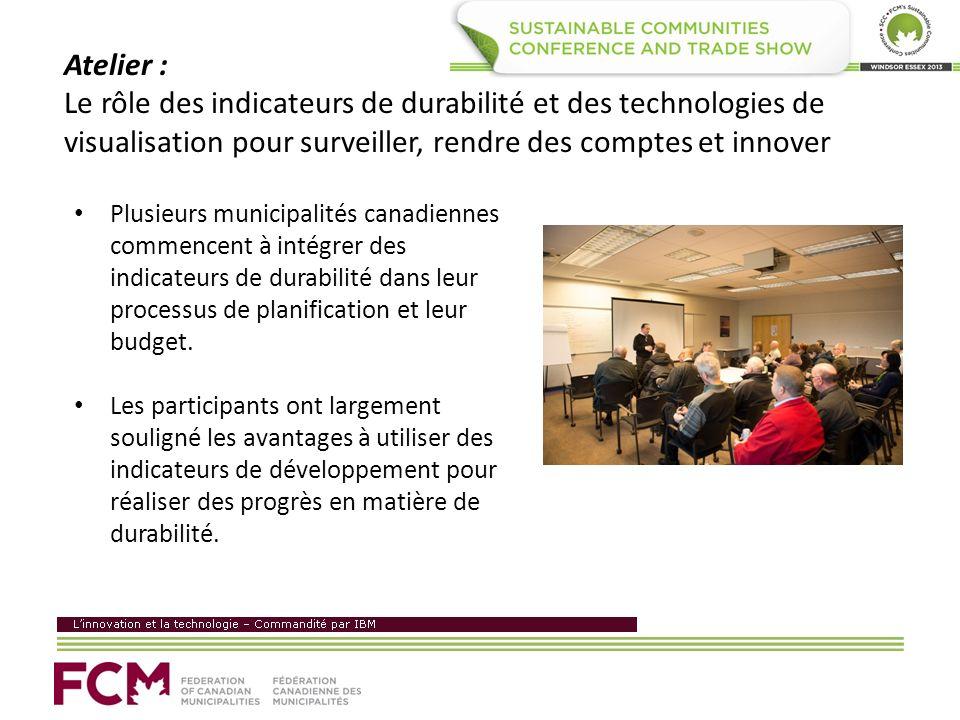 Atelier : Le rôle des indicateurs de durabilité et des technologies de visualisation pour surveiller, rendre des comptes et innover Plusieurs municipalités canadiennes commencent à intégrer des indicateurs de durabilité dans leur processus de planification et leur budget.