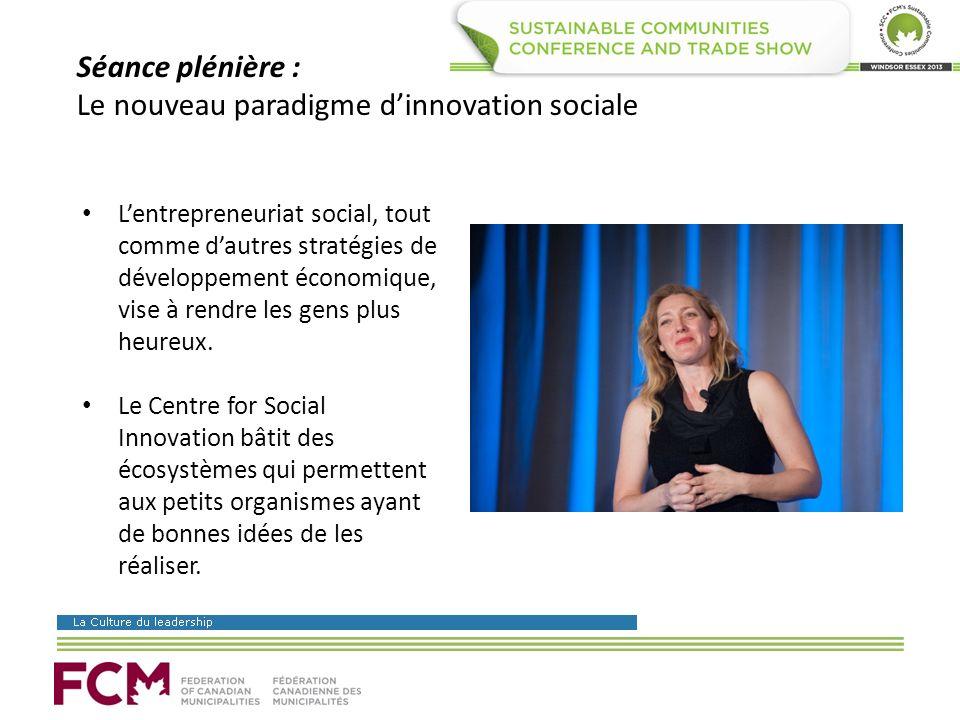 Séance plénière : Le nouveau paradigme dinnovation sociale Lentrepreneuriat social, tout comme dautres stratégies de développement économique, vise à rendre les gens plus heureux.