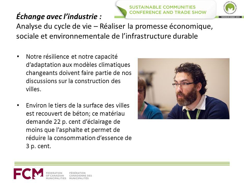 Échange avec lindustrie : Analyse du cycle de vie – Réaliser la promesse économique, sociale et environnementale de linfrastructure durable Notre rési