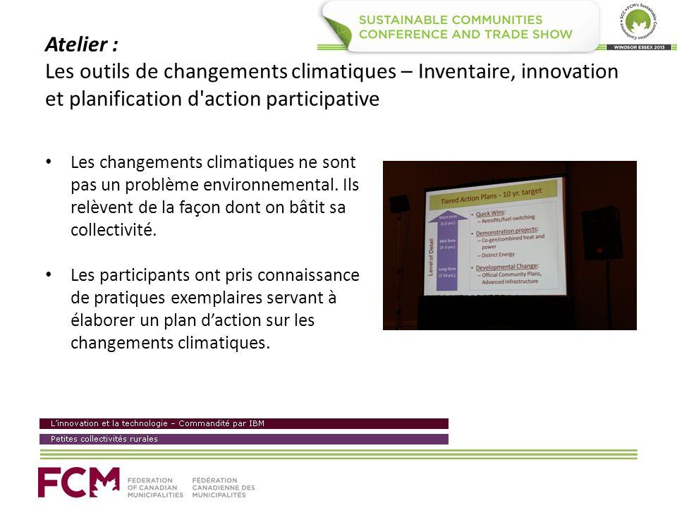 Atelier : Les outils de changements climatiques – Inventaire, innovation et planification d action participative Les changements climatiques ne sont pas un problème environnemental.