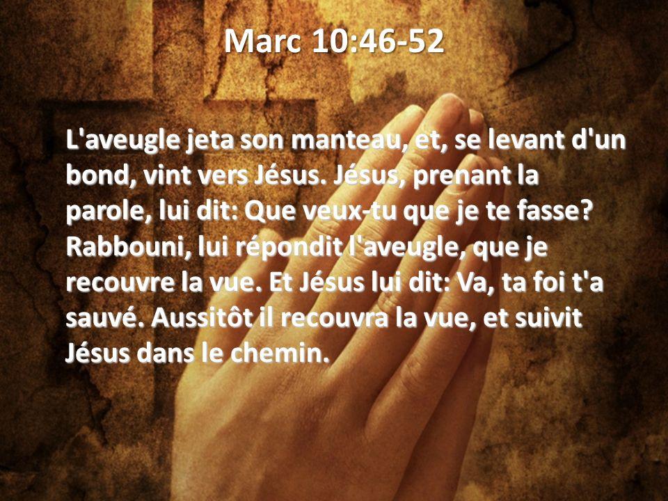Marc 10:46-52 L aveugle jeta son manteau, et, se levant d un bond, vint vers Jésus.