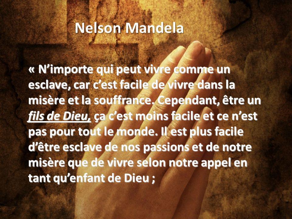 Nelson Mandela « Nimporte qui peut vivre comme un esclave, car cest facile de vivre dans la misère et la souffrance.