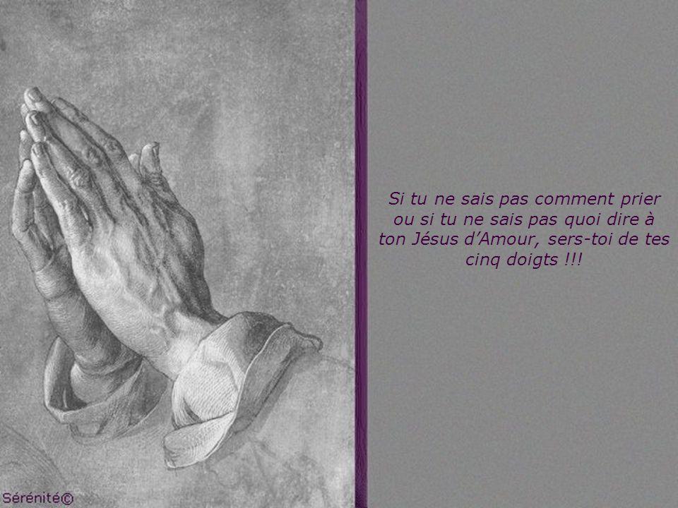Si tu ne sais pas comment prier ou si tu ne sais pas quoi dire à ton Jésus dAmour, sers-toi de tes cinq doigts !!!