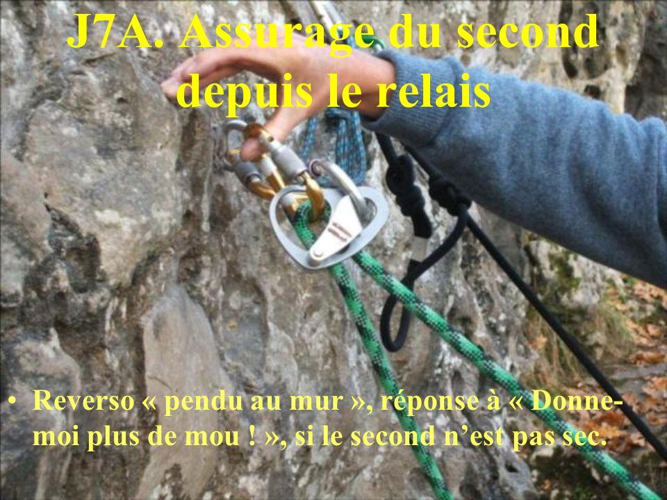 J7A. Assurage du second depuis le relais Reverso « pendu au mur », réponse à « Donne- moi plus de mou ! », si le second nest pas sec.