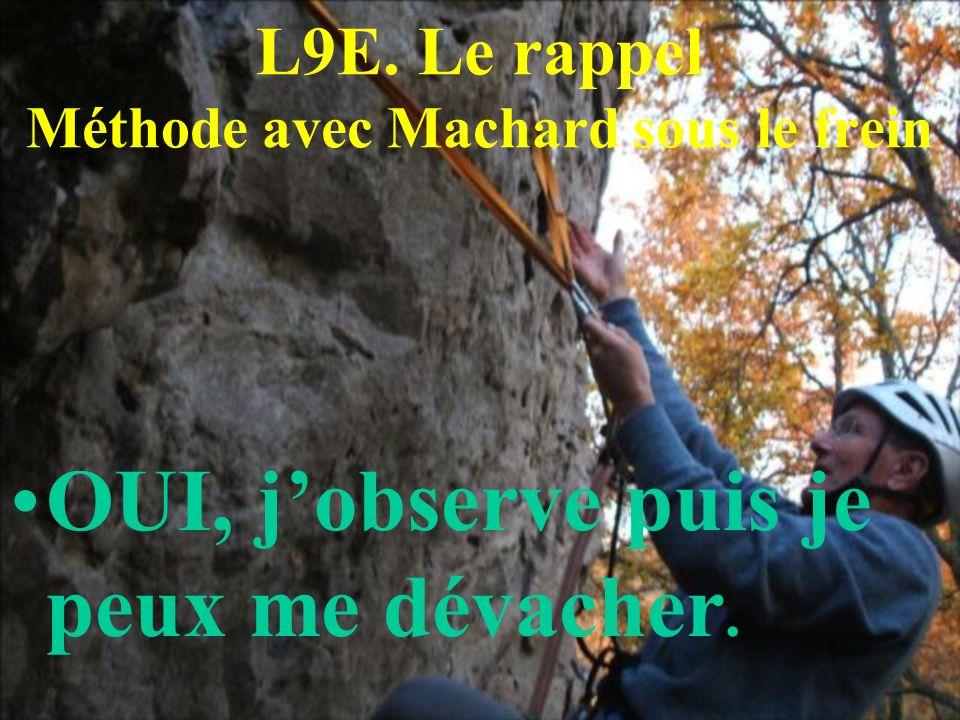 L9E. Le rappel Méthode avec Machard sous le frein OUI, jobserve puis je peux me dévacher.