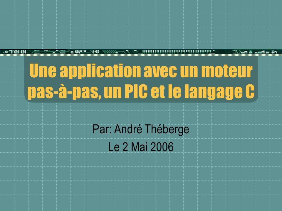 Une application avec un moteur pas-à-pas, un PIC et le langage C Par: André Théberge Le 2 Mai 2006