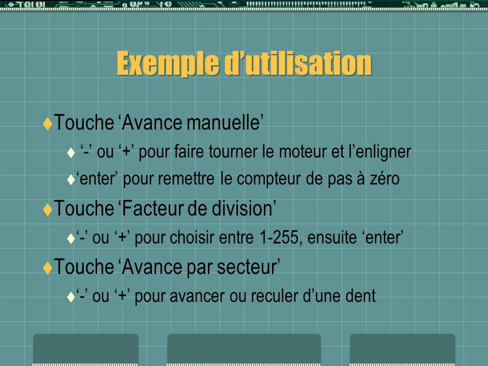 Exemple dutilisation Touche Avance manuelle - ou + pour faire tourner le moteur et lenligner enter pour remettre le compteur de pas à zéro Touche Fact