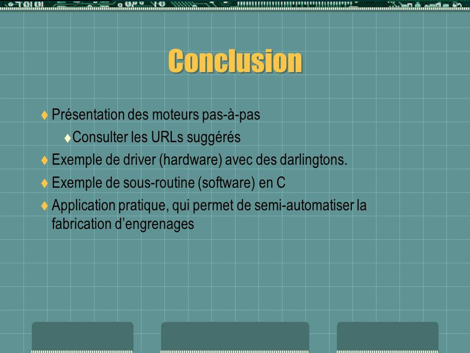 Conclusion Présentation des moteurs pas-à-pas Consulter les URLs suggérés Exemple de driver (hardware) avec des darlingtons. Exemple de sous-routine (