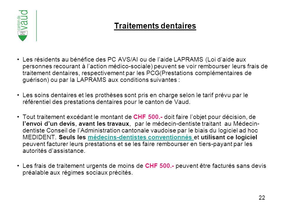 22 Traitements dentaires Les résidents au bénéfice des PC AVS/AI ou de laide LAPRAMS (Loi daide aux personnes recourant à laction médico-sociale) peuv