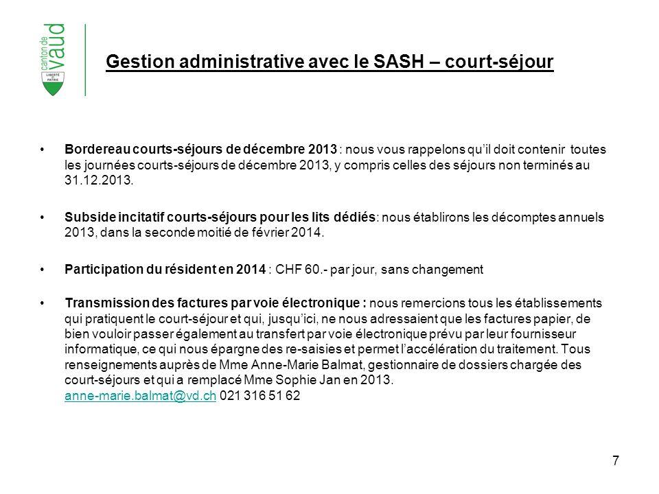 7 Gestion administrative avec le SASH – court-séjour Bordereau courts-séjours de décembre 2013 : nous vous rappelons quil doit contenir toutes les jou