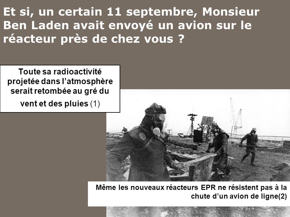 Et si, un certain 11 septembre, Monsieur Ben Laden avait envoyé un avion sur le réacteur près de chez vous ? Toute sa radioactivité projetée dans latm