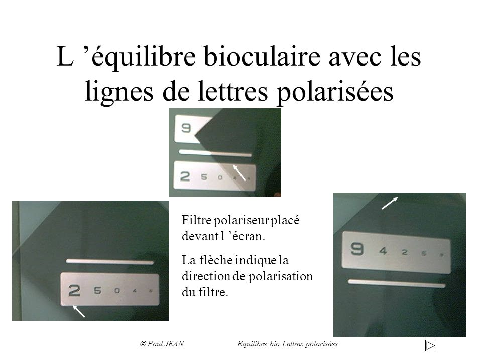 L équilibre bioculaire avec les lignes de lettres polarisées Filtre polariseur placé devant l écran. La flèche indique la direction de polarisation du