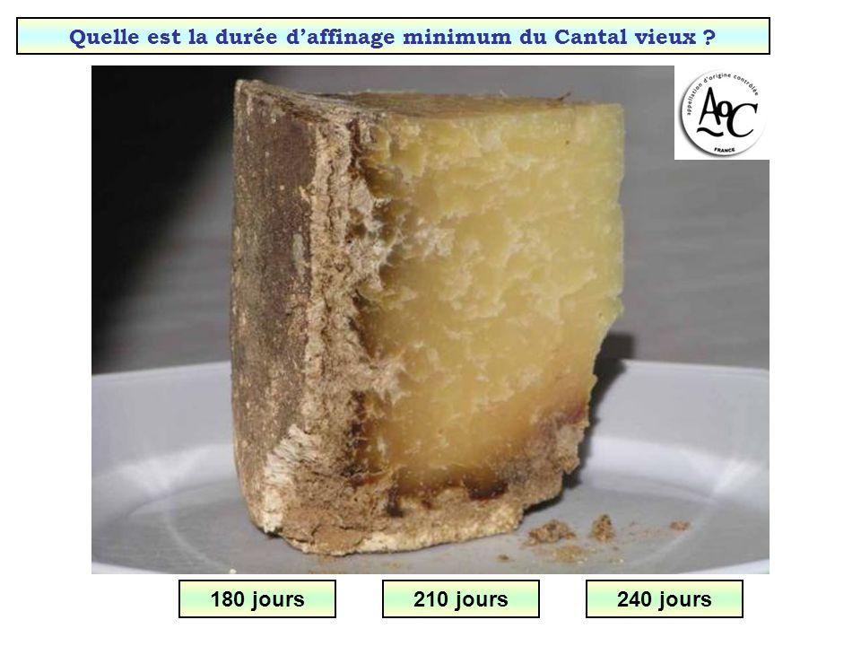Quelle est la durée daffinage du Cantal jeune ? 30 à 60 jours10 à 20 jours20 à 40 jours