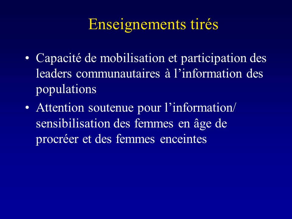 Enseignements tirés Capacité de mobilisation et participation des leaders communautaires à linformation des populations Attention soutenue pour linfor