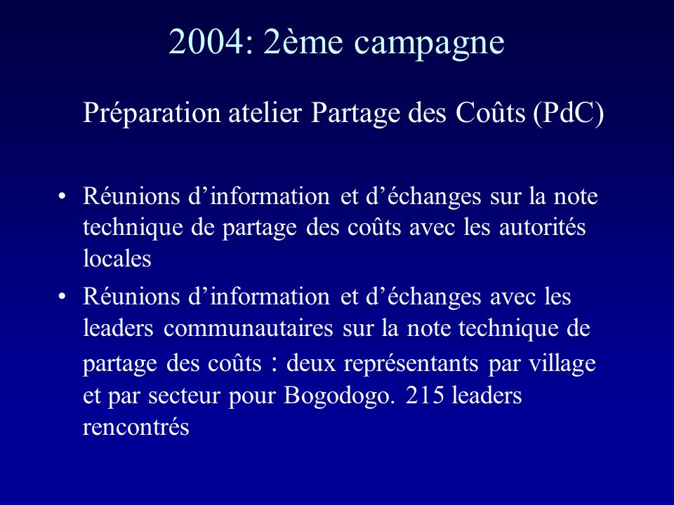 2004: 2ème campagne Préparation atelier Partage des Coûts (PdC) Réunions dinformation et déchanges sur la note technique de partage des coûts avec les