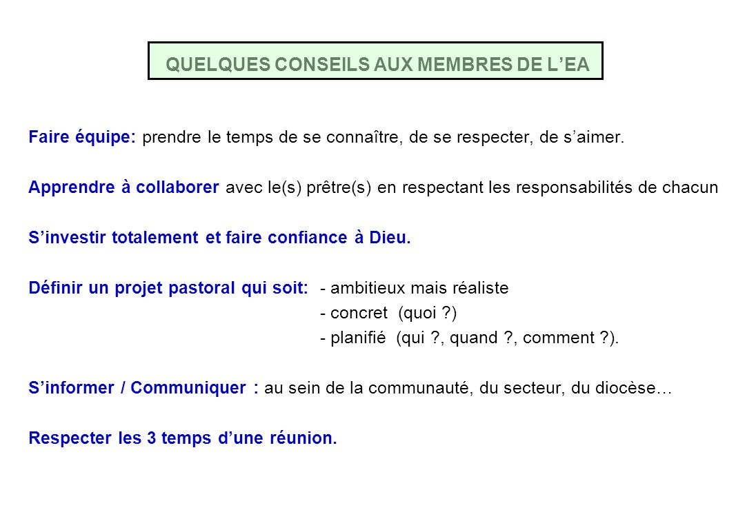 QUELQUES CONSEILS AUX MEMBRES DE LEA Faire équipe: prendre le temps de se connaître, de se respecter, de saimer.