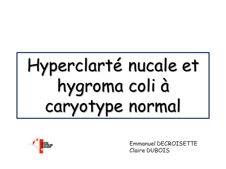 Hyperclarté nucale et hygroma coli à caryotype normal Emmanuel DECROISETTE Claire DUBOIS