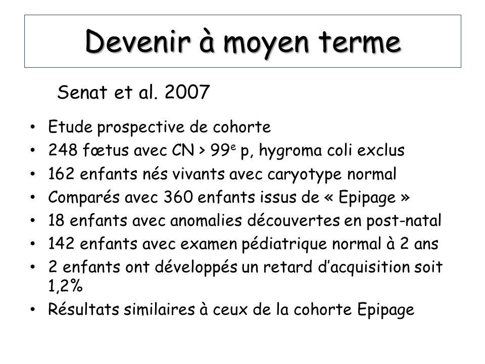 Devenir à moyen terme Etude prospective de cohorte 248 fœtus avec CN > 99 e p, hygroma coli exclus 162 enfants nés vivants avec caryotype normal Compa