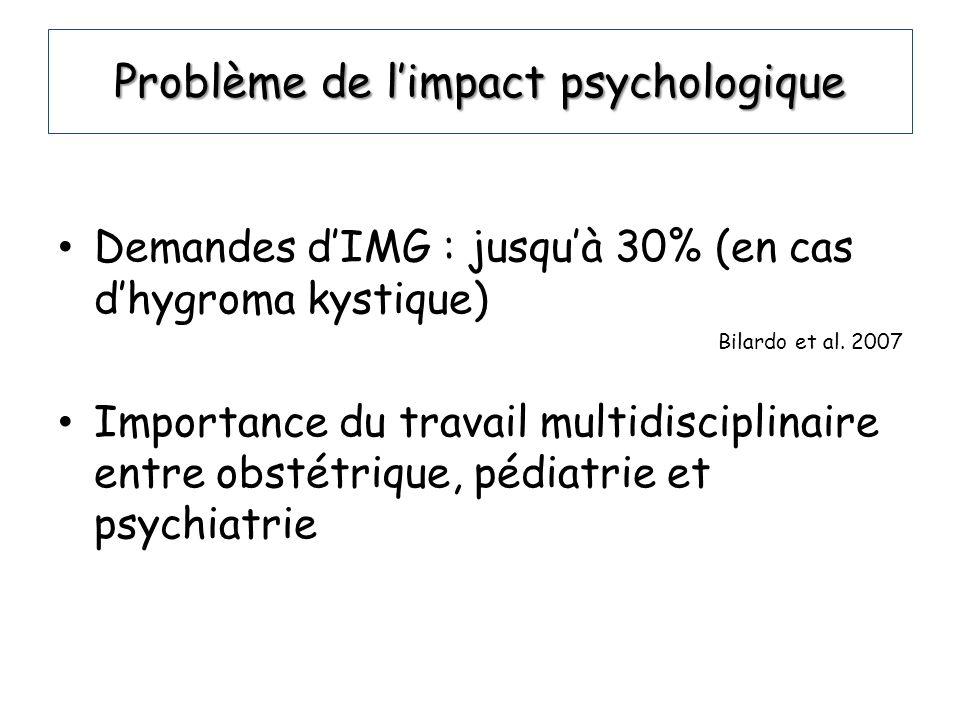 Problème de limpact psychologique Demandes dIMG : jusquà 30% (en cas dhygroma kystique) Bilardo et al. 2007 Importance du travail multidisciplinaire e