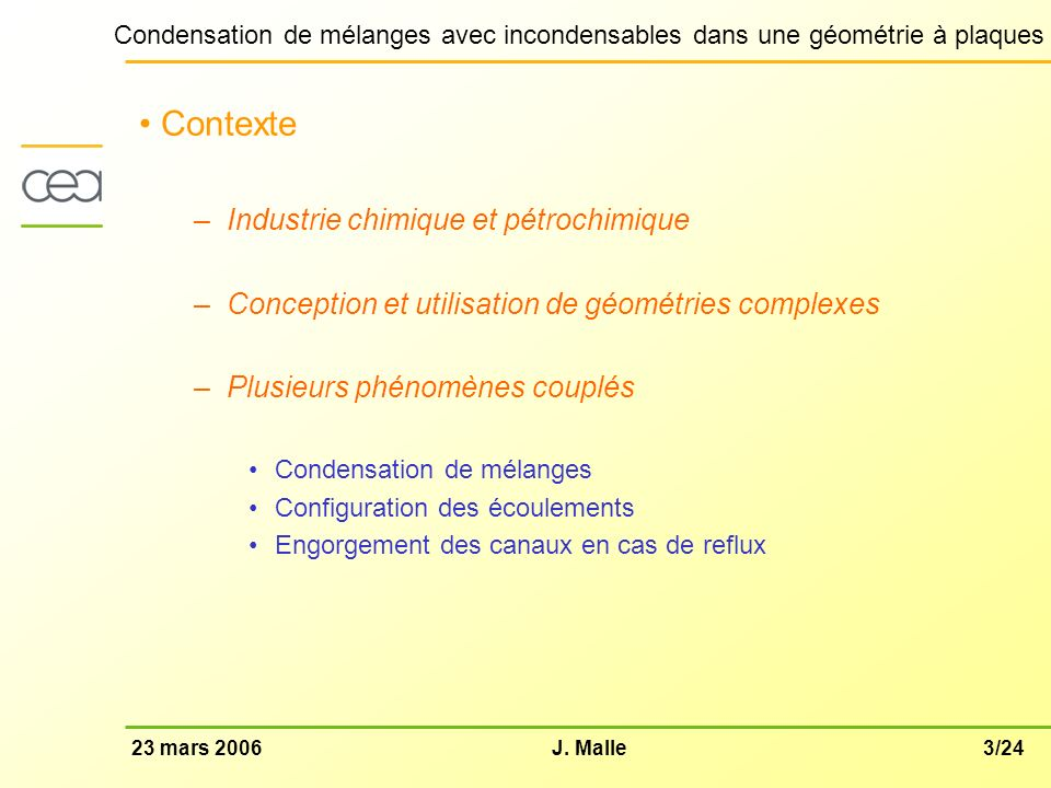 3/2423 mars 2006J. Malle Condensation de mélanges avec incondensables dans une géométrie à plaques Contexte –Industrie chimique et pétrochimique –Conc