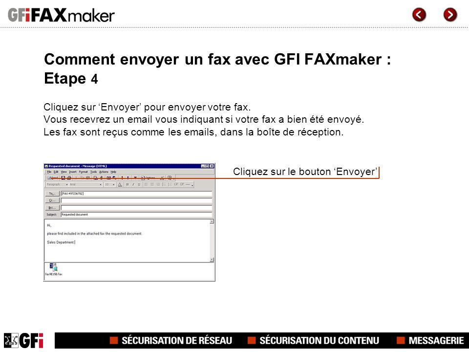 Comment envoyer un fax avec GFI FAXmaker : Etape 4 Cliquez sur Envoyer pour envoyer votre fax. Vous recevrez un email vous indiquant si votre fax a bi