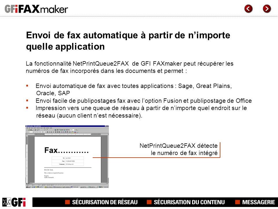 Envoi de fax automatique à partir de nimporte quelle application La fonctionnalité NetPrintQueue2FAX de GFI FAXmaker peut récupérer les numéros de fax