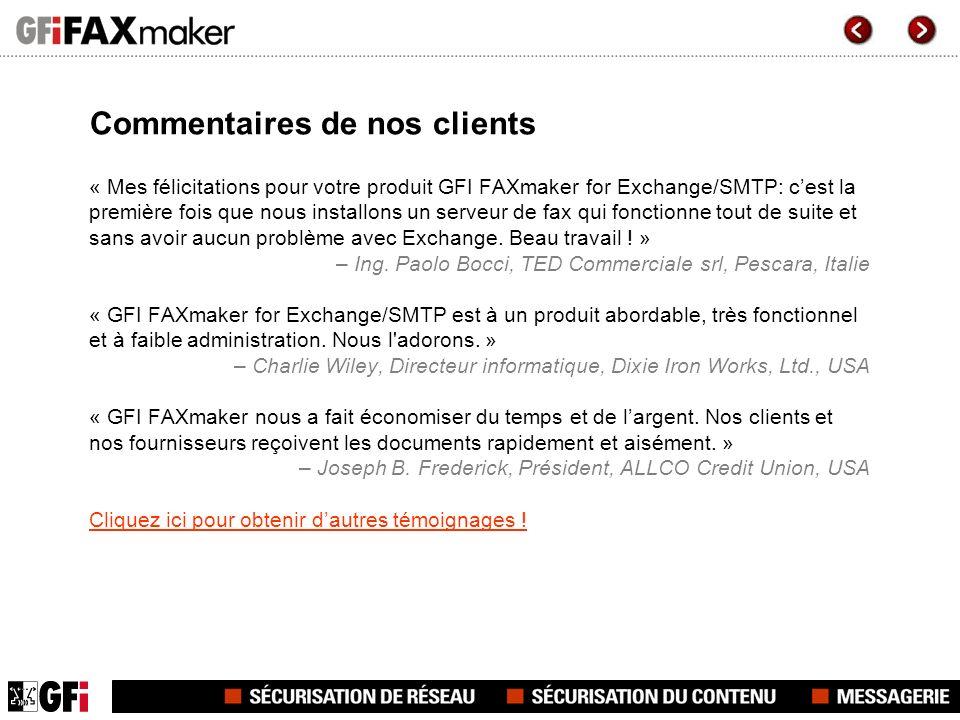 Commentaires de nos clients « Mes félicitations pour votre produit GFI FAXmaker for Exchange/SMTP: cest la première fois que nous installons un serveu