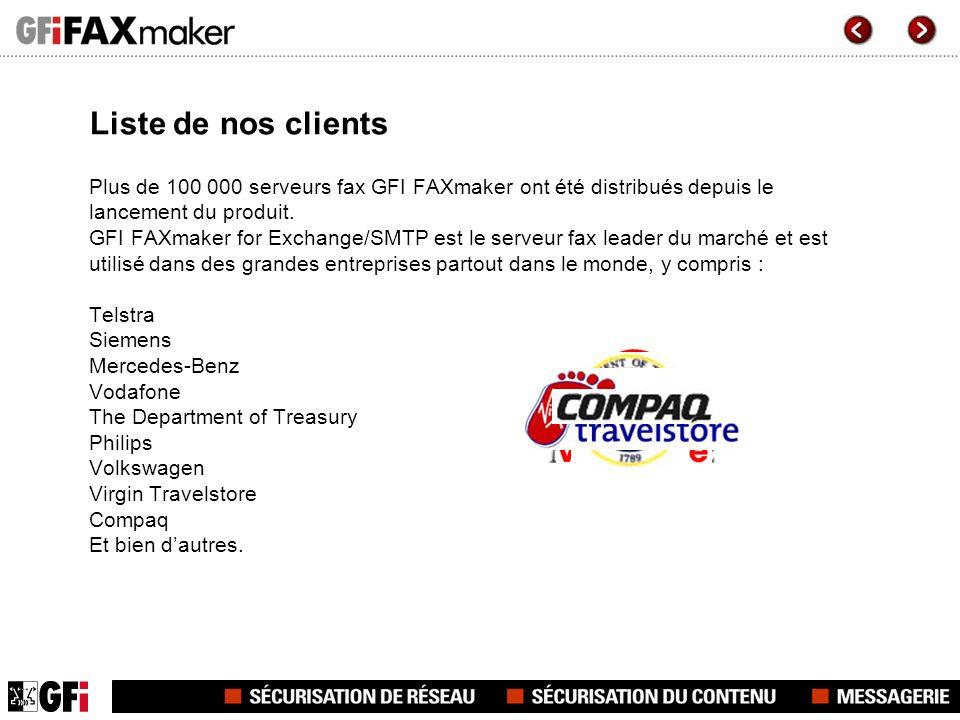Liste de nos clients Plus de 100 000 serveurs fax GFI FAXmaker ont été distribués depuis le lancement du produit. GFI FAXmaker for Exchange/SMTP est l