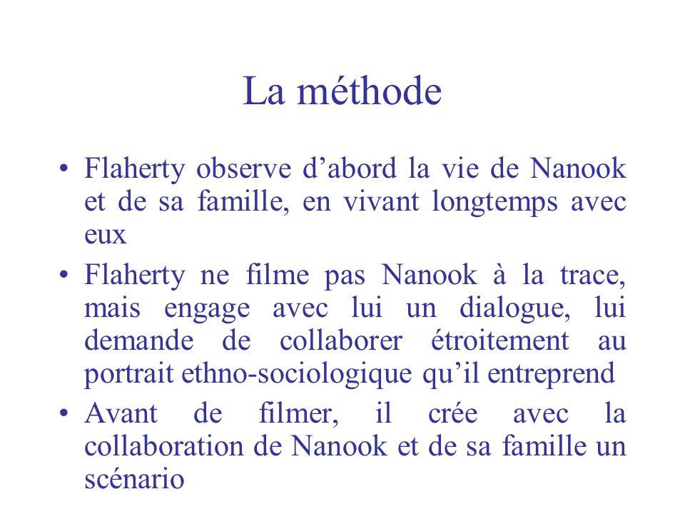 La méthode Flaherty observe dabord la vie de Nanook et de sa famille, en vivant longtemps avec eux Flaherty ne filme pas Nanook à la trace, mais engag