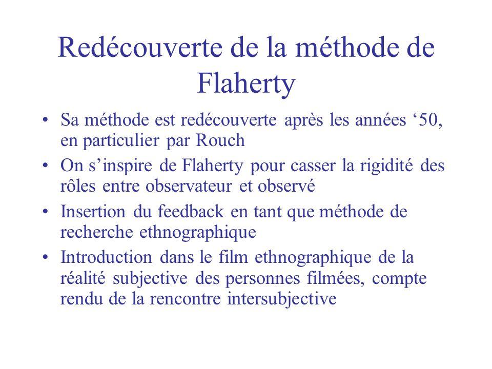 Redécouverte de la méthode de Flaherty Sa méthode est redécouverte après les années 50, en particulier par Rouch On sinspire de Flaherty pour casser l