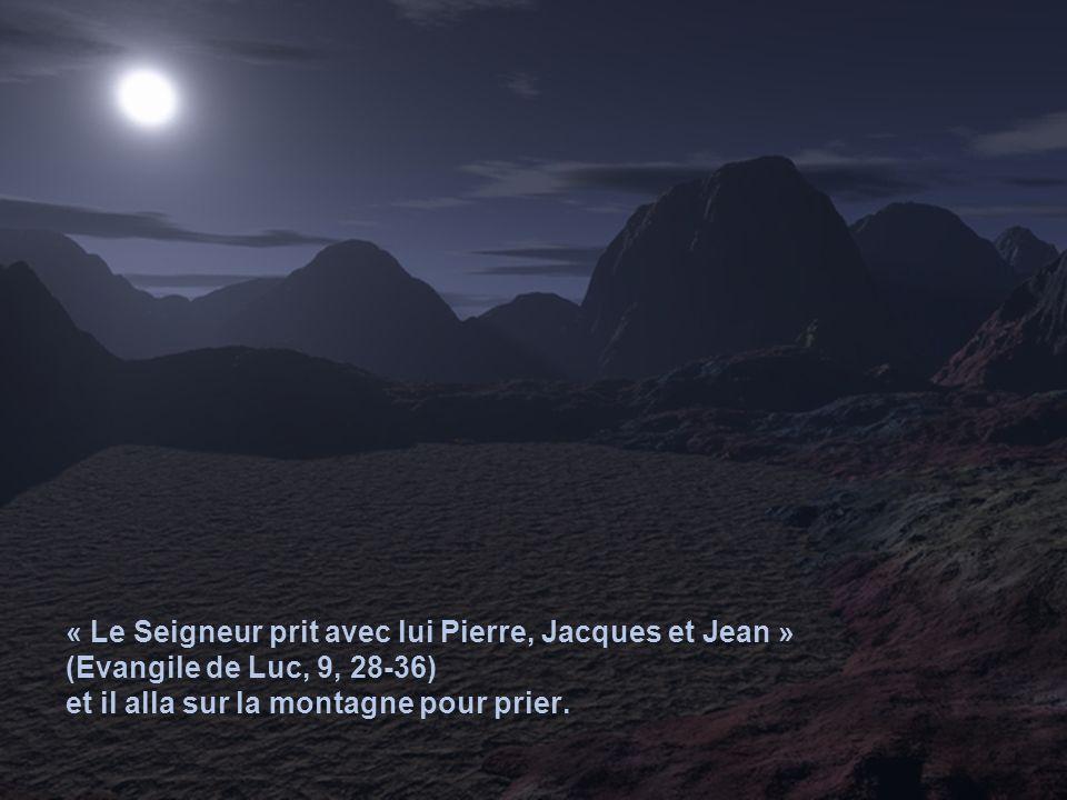 « Le Seigneur prit avec lui Pierre, Jacques et Jean » (Evangile de Luc, 9, 28-36) et il alla sur la montagne pour prier.