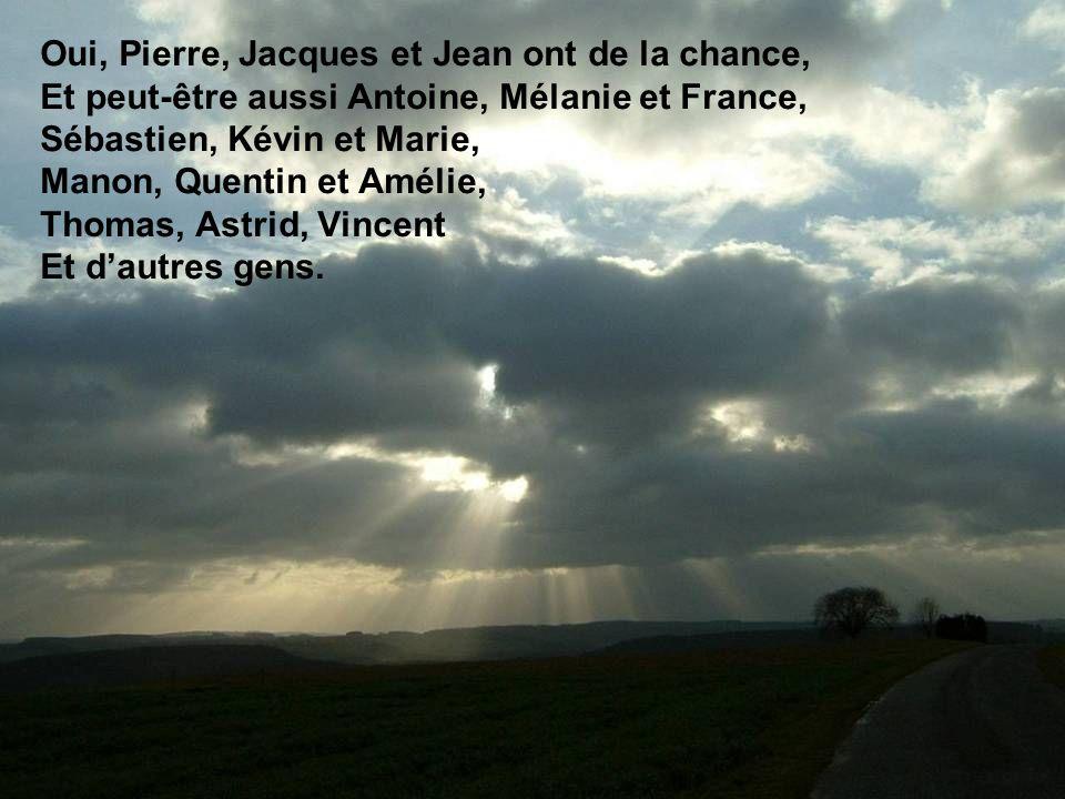 Oui, Pierre, Jacques et Jean ont de la chance, Et peut-être aussi Antoine, Mélanie et France, Sébastien, Kévin et Marie, Manon, Quentin et Amélie, Tho