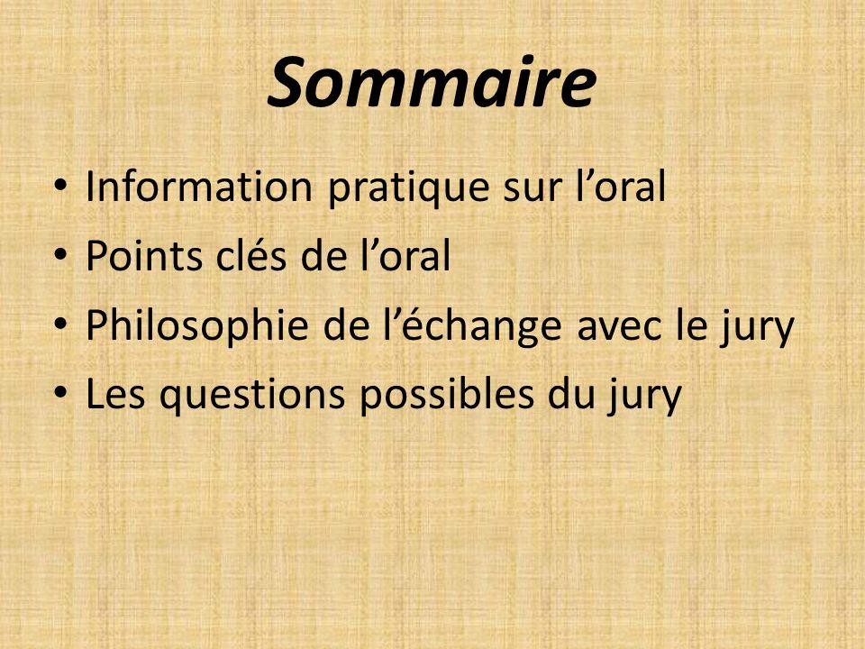 Information pratique sur Loral Points clés de loral Philosophie de léchange avec le jury Les questions possibles du jury Le jury est généralement composé de 3 personnes en rapport avec la discipline.
