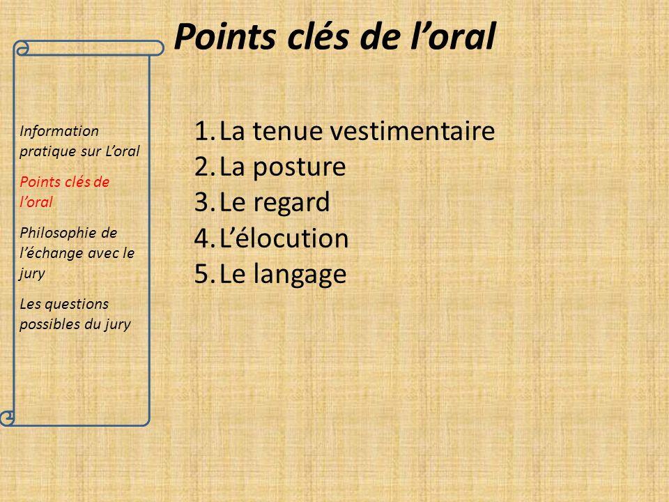 Information pratique sur Loral Points clés de loral Philosophie de léchange avec le jury Les questions possibles du jury La tenue vestimentaire : Elle doit être neutre Ex : la couleur, exubérance etc.