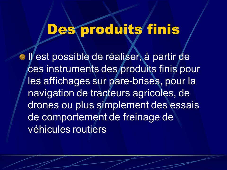 Des produits finis Il est possible de réaliser, à partir de ces instruments des produits finis pour les affichages sur pare-brises, pour la navigation de tracteurs agricoles, de drones ou plus simplement des essais de comportement de freinage de véhicules routiers