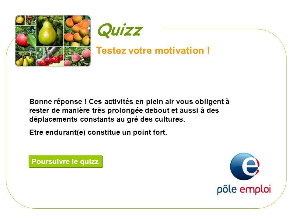 Testez votre motivation ! Bonne réponse ! Ces activités en plein air vous obligent à rester de manière très prolongée debout et aussi à des déplacemen