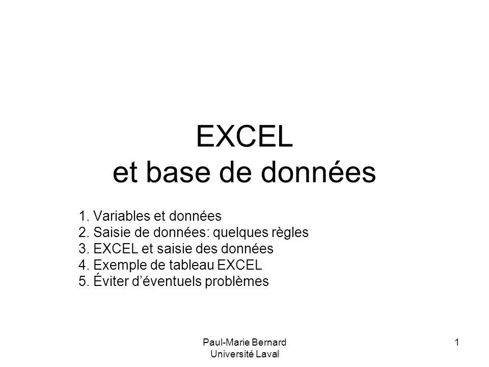Paul-Marie Bernard Université Laval 1 EXCEL et base de données 1. Variables et données 2. Saisie de données: quelques règles 3. EXCEL et saisie des do