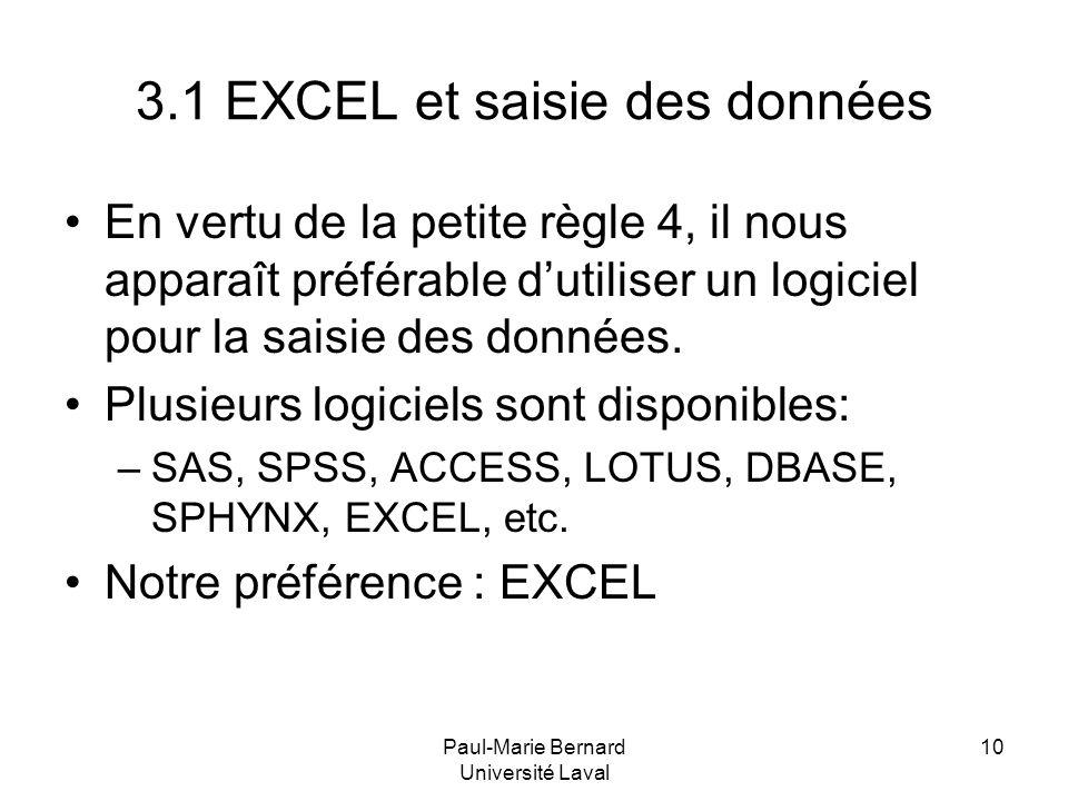 Paul-Marie Bernard Université Laval 10 3.1 EXCEL et saisie des données En vertu de la petite règle 4, il nous apparaît préférable dutiliser un logicie