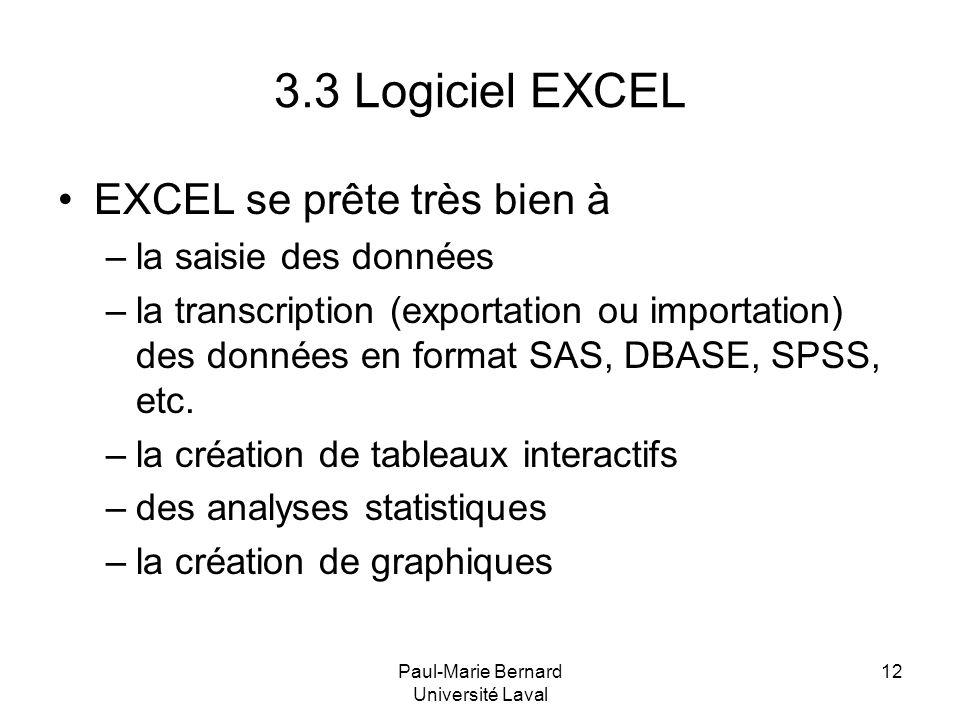 Paul-Marie Bernard Université Laval 12 3.3 Logiciel EXCEL EXCEL se prête très bien à –la saisie des données –la transcription (exportation ou importat
