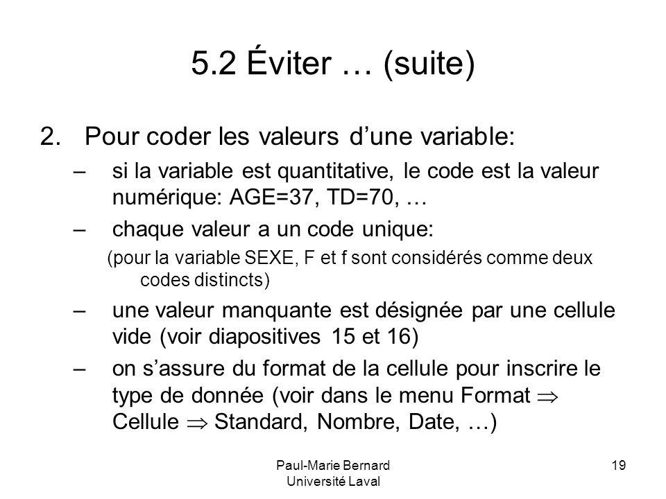 Paul-Marie Bernard Université Laval 19 5.2 Éviter … (suite) 2.Pour coder les valeurs dune variable: –si la variable est quantitative, le code est la v