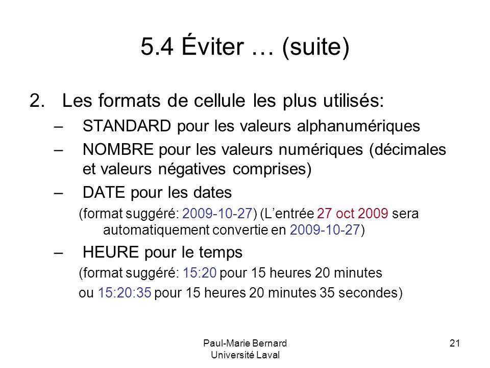Paul-Marie Bernard Université Laval 21 5.4 Éviter … (suite) 2.Les formats de cellule les plus utilisés: –STANDARD pour les valeurs alphanumériques –NO